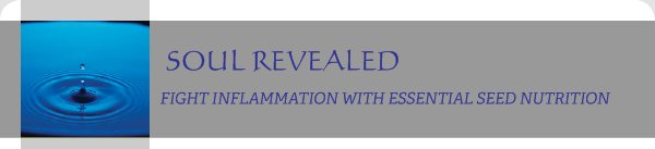 SOUL REVEALED - FIGHT INFLAMMATION WITH ESSENTIAL SEED NUTRITION
