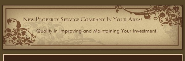 New Property Service Company In Your Area! - Quality in Improving and Maintaining Your Investment!