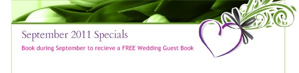 September 2011 Specials - Book during September to recieve a FREE Wedding Guest Book