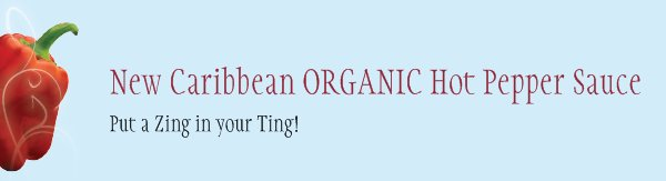 New Caribbean ORGANIC Hot Pepper Sauce - Put a Zing in your Ting!