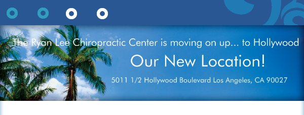 Our New Location!  - The Ryan Lee Chiropractic Center is moving on up... to Hollywood!