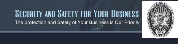 Security and Safety for Your Business - The protection and Safety of Your Business is Our Priority.