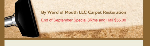 By Word of Mouth LLC Carpet Restoration - End of September Special 3Rms and Hall $55.00