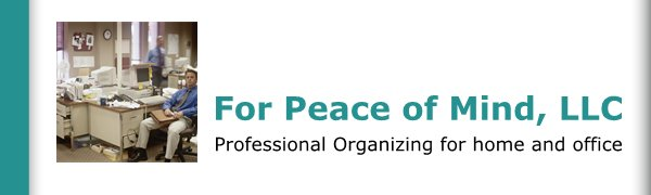 For Peace of Mind, LLC - Professional Organizing for home and office