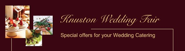 Knuston Wedding Fair - Special offers for your Wedding Catering
