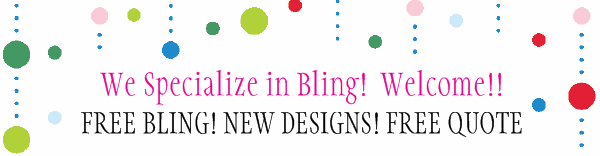 We Specialize in Bling!  Welcome!! - FREE BLING! NEW DESIGNS! FREE QUOTE