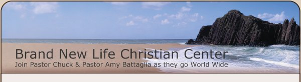 Brand New Life Christian Center - Join Pastor Chuck & Pastor Amy Battaglia as they go World Wide