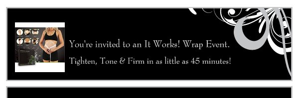 You're invited to an It Works! Wrap Event. - Tighten, Tone & Firm in as little as 45 minutes!