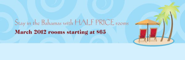 Stay in the Bahamas with HALF PRICE rooms - March 2012 rooms starting at $65