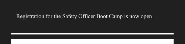 Registration for the Safety Officer Boot Camp is now open