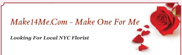 Make14Me.Com - Make One For Me - Looking For Local NYC Florist