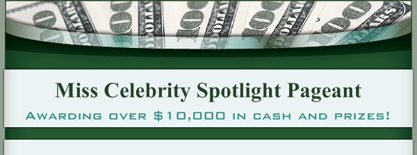 Miss Celebrity Spotlight Pageant - Awarding over $10,000 in cash and prizes!