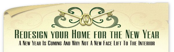 Redesign your Home for the New Year - A New Year Is Coming And Why Not A New Face Lift To The Interior Of Your Home