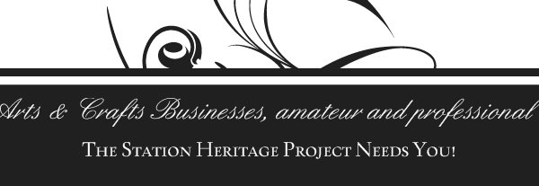 Arts & Crafts Businesses, amateur and professional - The Station Heritage Project Needs You!
