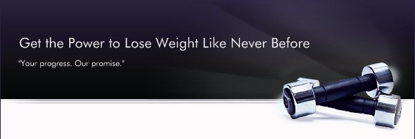 """Get the Power to Lose Weight Like Never Before - """"Your progress. Our promise."""""""